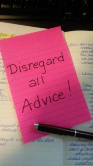 Disregard all advice